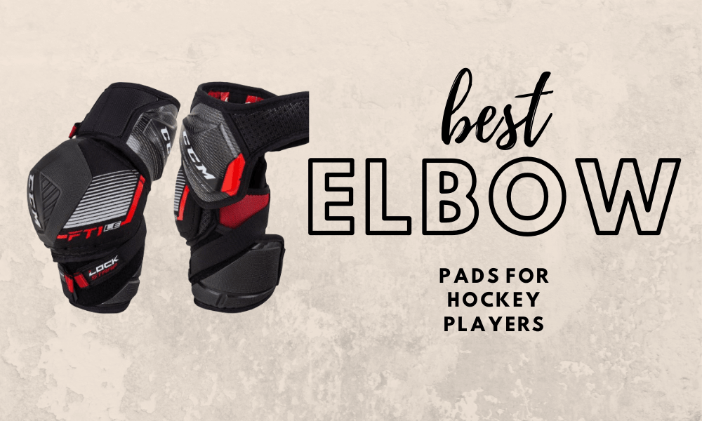 Best Elbow Pads For Hockey Reviewed [2020]
